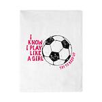 I know I Play Soccer Like A Girl Twin Duvet