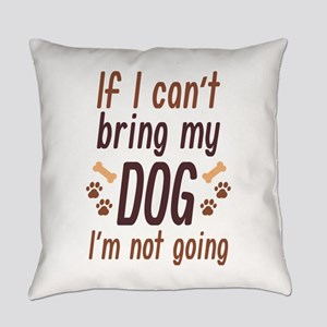 Bring My Dog Everyday Pillow
