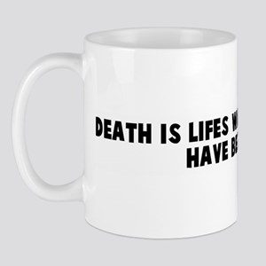 Death is lifes way of telling Mug