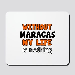 Without Maracas My Life Is Nothing Mousepad