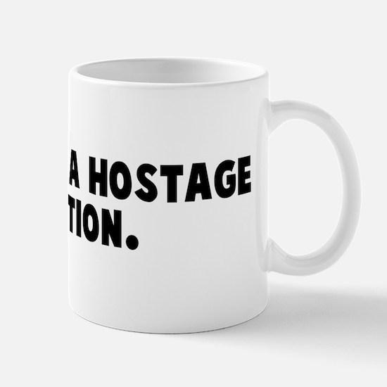 Considered a hostage situatio Mug