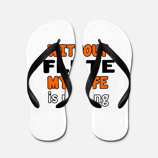 Without Flute My Life Is Nothing Flip Flops