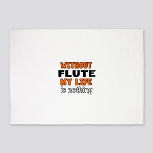 Without Flute My Life Is Nothing 5'x7'Area Rug