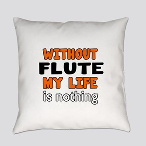 Without Flute My Life Is Nothing Everyday Pillow