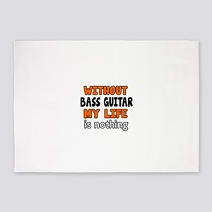 Without Bass Guitar My Life Is Noth 5'x7'Area Rug