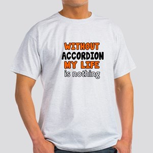Without Accordion My Life Is Nothing Light T-Shirt