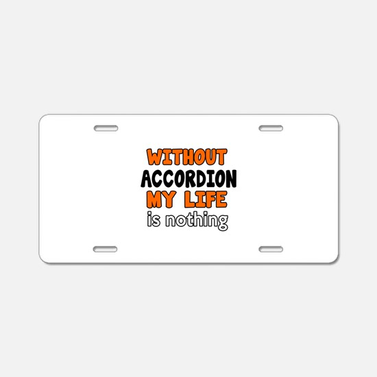 Without Accordion My Life I Aluminum License Plate