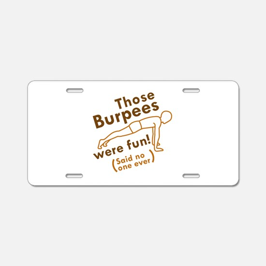 Those Burpees Were Fun Aluminum License Plate