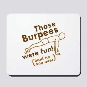 Those Burpees Were Fun Mousepad