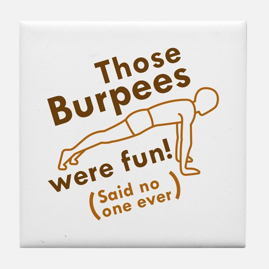 Those Burpees Were Fun Tile Coaster