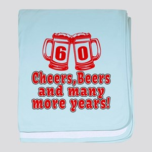 60 Cheers Beers And Many More Years baby blanket