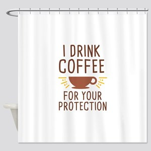 I Drink Coffee Shower Curtain