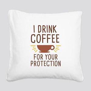 I Drink Coffee Square Canvas Pillow