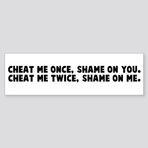 Cheat me once shame on you Ch Bumper Sticker