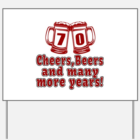 70 Cheers Beers And Many More Years Yard Sign