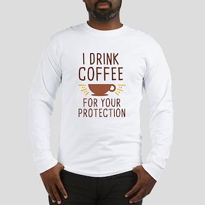 I Drink Coffee Long Sleeve T-Shirt