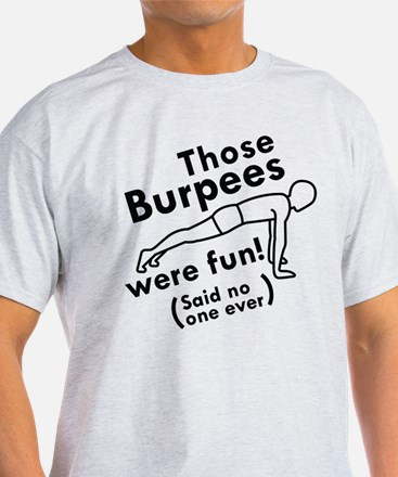 Those Burpees Were Fun T-Shirt
