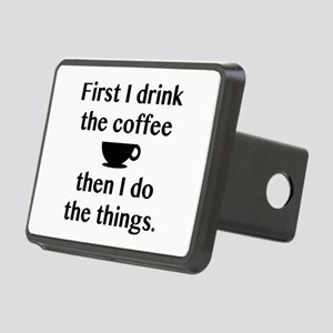 First I Drink The Coffee Rectangular Hitch Cover