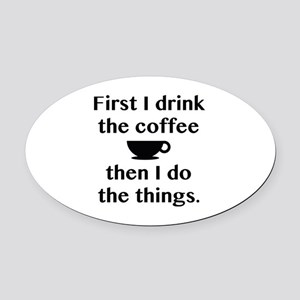 First I Drink The Coffee Oval Car Magnet