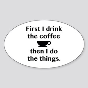 First I Drink The Coffee Sticker (Oval)