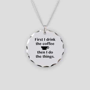 First I Drink The Coffee Necklace Circle Charm
