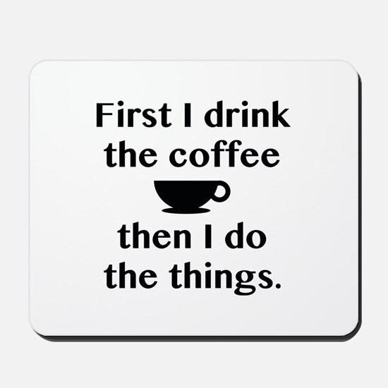 First I Drink The Coffee Mousepad