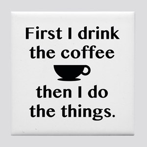 First I Drink The Coffee Tile Coaster