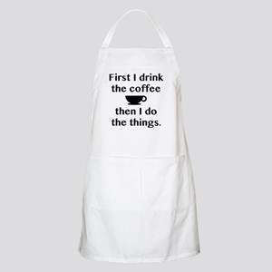 First I Drink The Coffee Apron