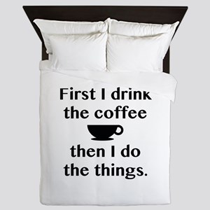 First I Drink The Coffee Queen Duvet