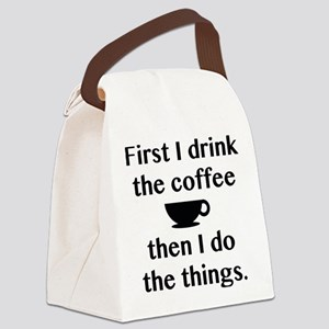 First I Drink The Coffee Canvas Lunch Bag