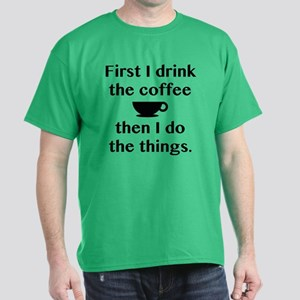 First I Drink The Coffee Dark T-Shirt