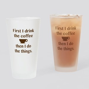 First I Drink The Coffee Drinking Glass