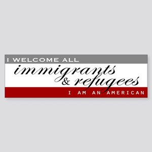 I Welcome All Immigrants And Bumper Sticker