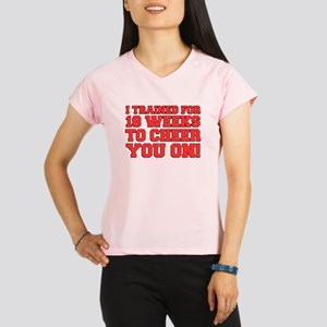 Trained 18 Weeks To Cheer Performance Dry T-Shirt