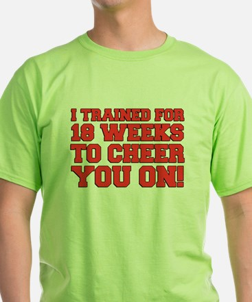 Trained 18 Weeks To Cheer T-Shirt