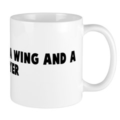 Coming in on a wing and a pra Mug