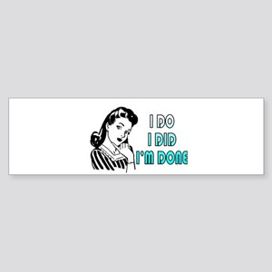 i do i did i'm done Bumper Sticker