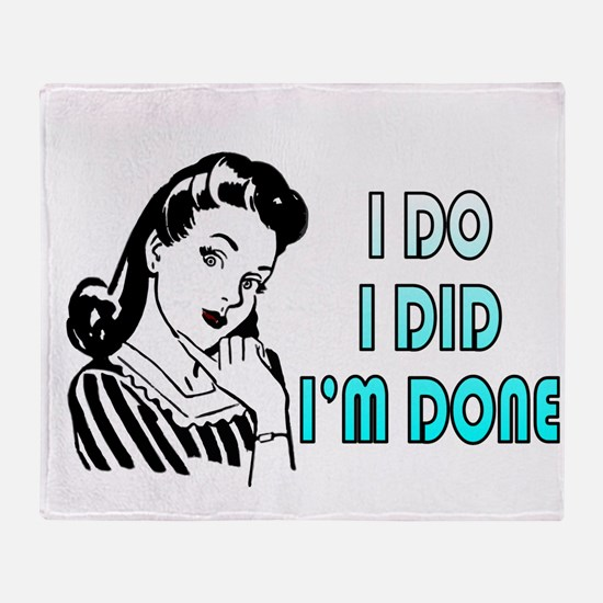 i do i did i'm done Throw Blanket