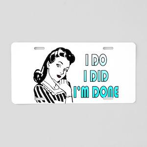 i do i did i'm done Aluminum License Plate