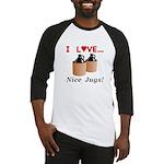 I Love Nice Jugs Baseball Jersey