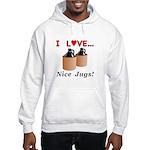 I Love Nice Jugs Hooded Sweatshirt