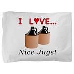 I Love Nice Jugs Pillow Sham