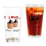 I Love Nice Jugs Drinking Glass