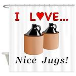 I Love Nice Jugs Shower Curtain