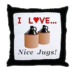 I Love Nice Jugs Throw Pillow