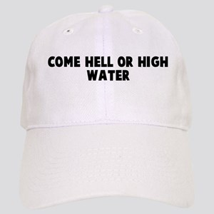 Come hell or high water Cap