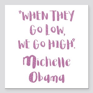 "WHEN THEY GO LOW... Square Car Magnet 3"" x 3"""