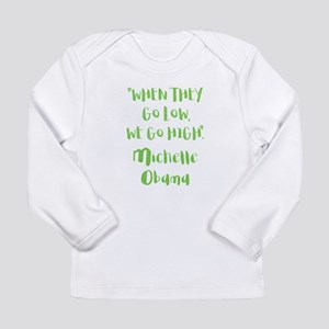 WHEN THEY GO LOW... Long Sleeve T-Shirt