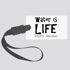 Water is Life -#NoKXL, #NoDAPL Large Luggage Tag