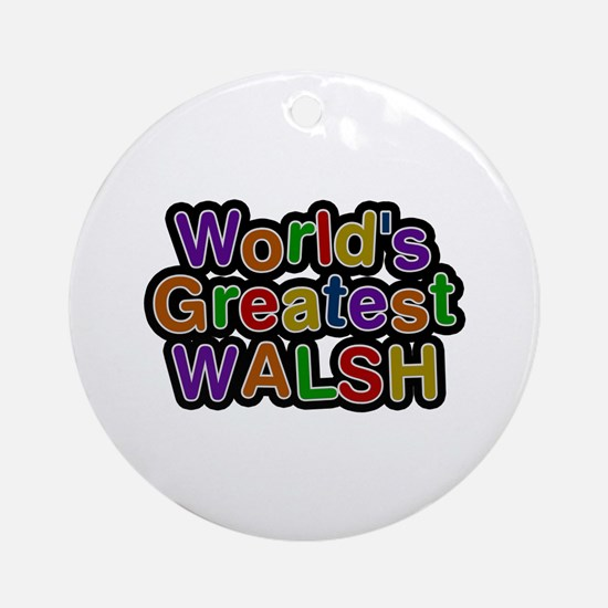 World's Greatest Walsh Round Ornament